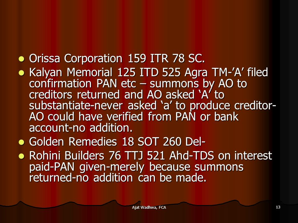 Ajat Wadhwa, FCA 13 Orissa Corporation 159 ITR 78 SC. Orissa Corporation 159 ITR 78 SC. Kalyan Memorial 125 ITD 525 Agra TM-'A' filed confirmation PAN