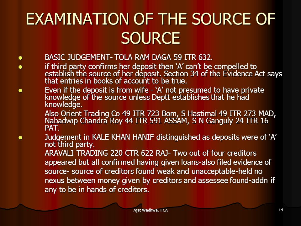 Ajat Wadhwa, FCA 14 EXAMINATION OF THE SOURCE OF SOURCE BASIC JUDGEMENT- TOLA RAM DAGA 59 ITR 632.