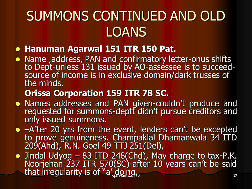 Ajat Wadhwa, FCA 17 SUMMONS CONTINUED AND OLD LOANS Hanuman Agarwal 151 ITR 150 Pat.