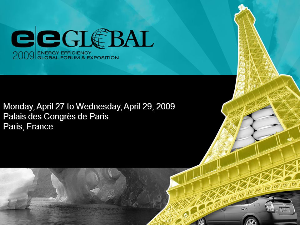 Monday, April 27 to Wednesday, April 29, 2009 Palais des Congrès de Paris Paris, France