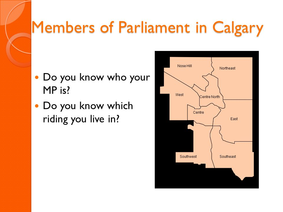 Members of Parliament in Calgary Do you know who your MP is.