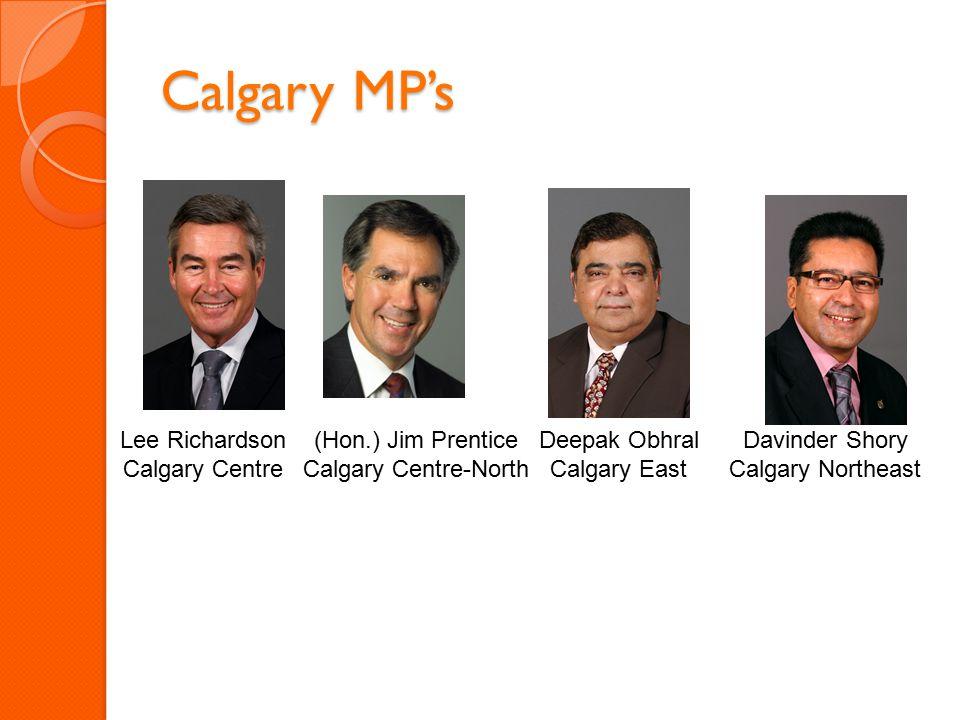 Calgary MP's Lee Richardson Calgary Centre (Hon.) Jim Prentice Calgary Centre-North Deepak Obhral Calgary East Davinder Shory Calgary Northeast