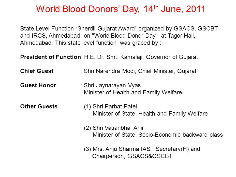 World Blood Donors' Day, 14 th June, 2011 State Level Function Sherdil Gujarat Award organized by GSACS, GSCBT and IRCS, Ahmedabad on World Blood Donor Day at Tagor Hall, Ahmedabad.
