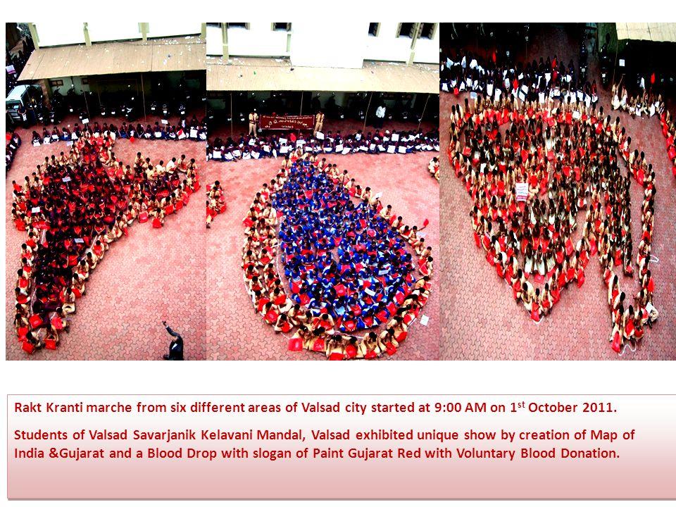 Rakt Kranti marche from six different areas of Valsad city started at 9:00 AM on 1 st October 2011. Students of Valsad Savarjanik Kelavani Mandal, Val