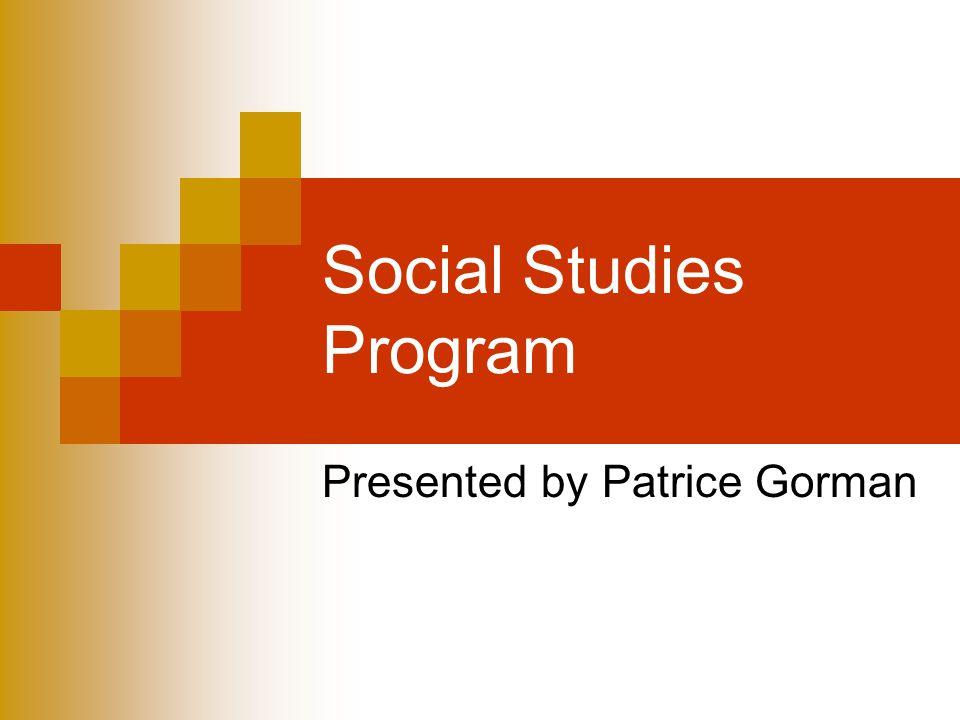 Social Studies Program Presented by Patrice Gorman