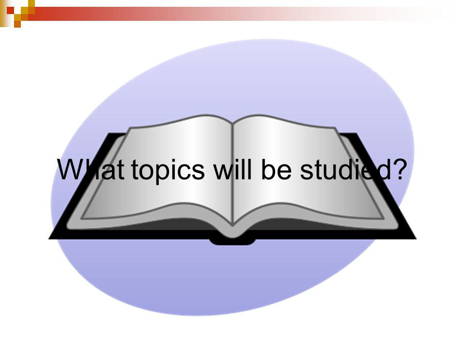 What topics will be studied
