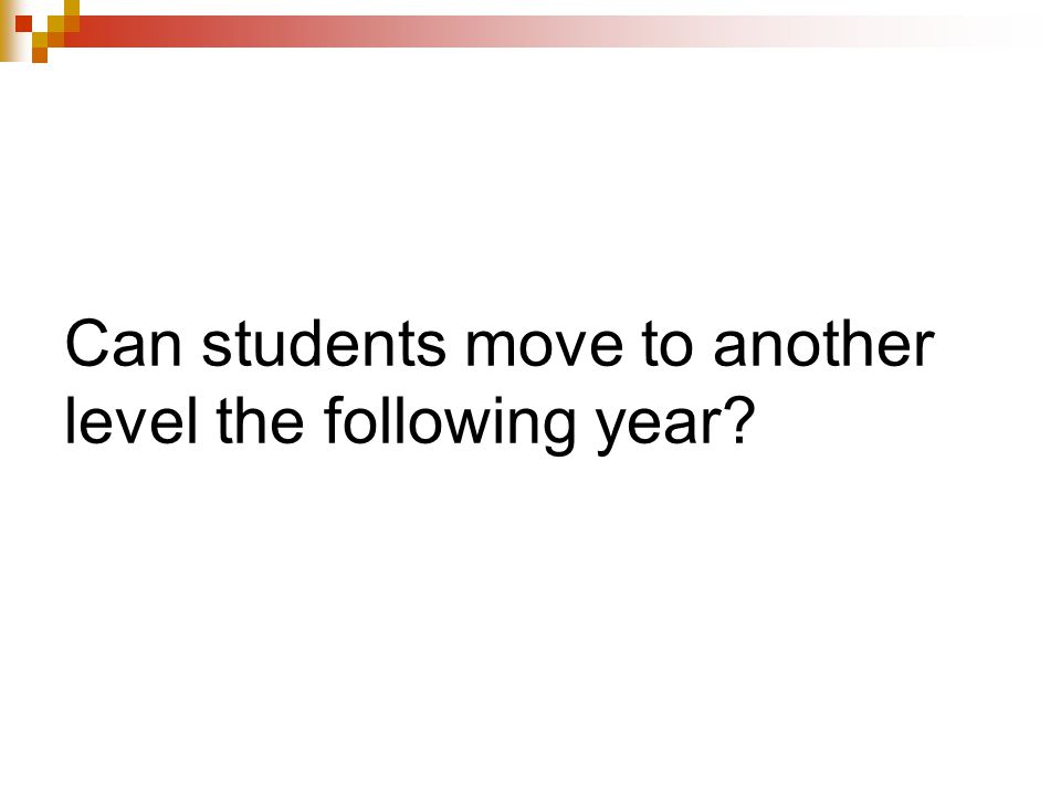 Can students move to another level the following year