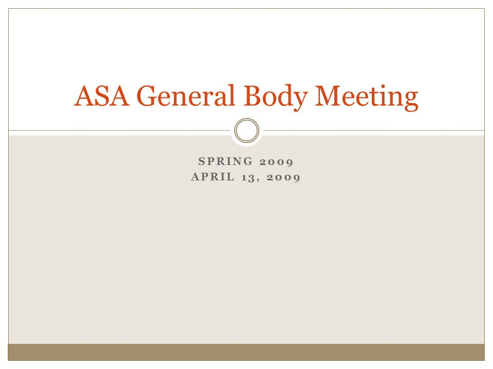 SPRING 2009 APRIL 13, 2009 ASA General Body Meeting