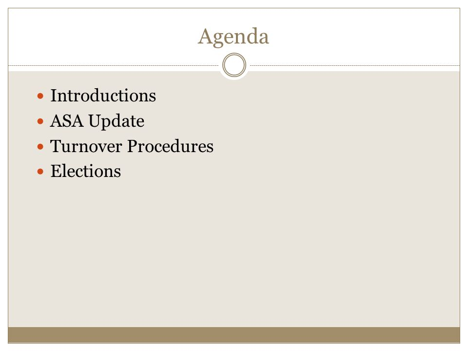 Introductions ASA Update Turnover Procedures Elections Agenda