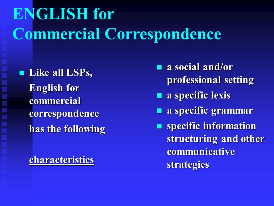 ENGLISH for Commercial Correspondence GRAMMAR GRAMMAR In the process of going from the informal to the formal, certain syntactic changes often take place: VERBAL style tends to become NOMINAL e.g.