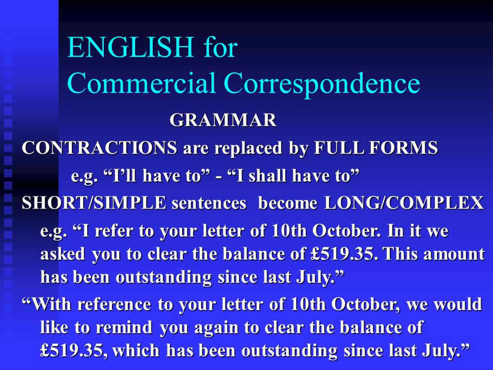 ENGLISH for Commercial Correspondence GRAMMAR CONTRACTIONS are replaced by FULL FORMS e.g.