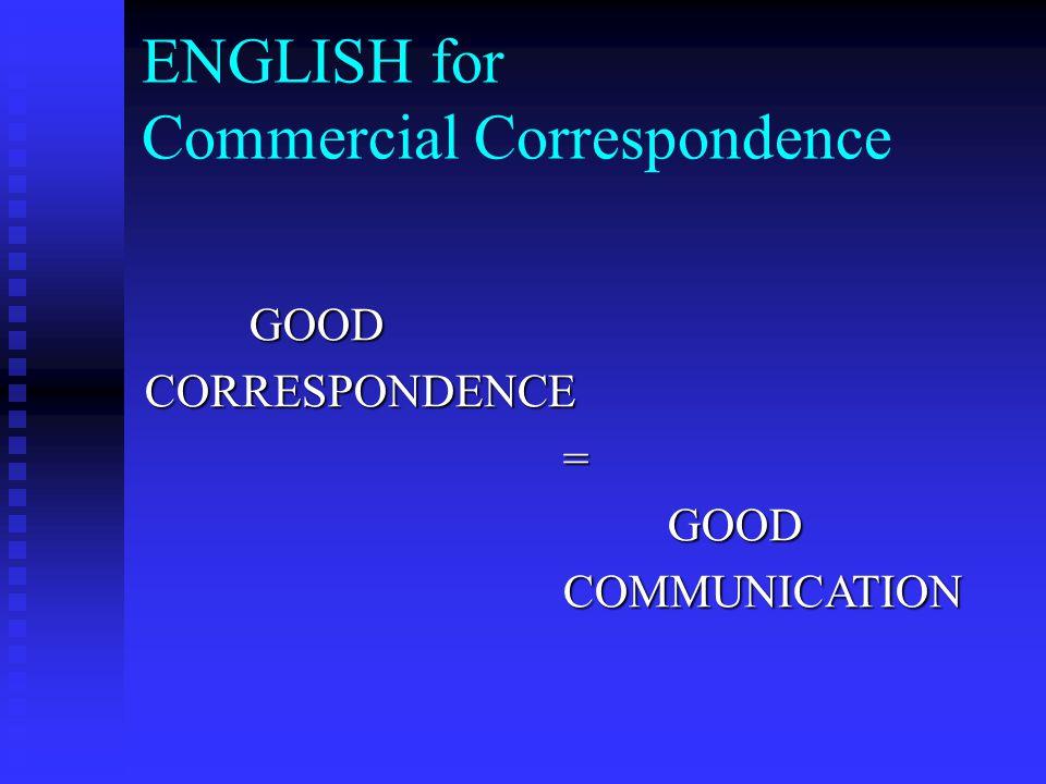 ENGLISH for Commercial Correspondence GOODCORRESPONDENCE=GOODCOMMUNICATION