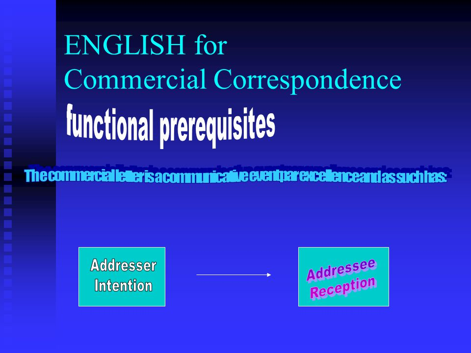 ENGLISH for Commercial Correspondence STRUCTURING AND ORGANISATION Points to remember: layout and presentation of your letter are important signals that you transmit, laying the basis for the first impressions that people have of you.