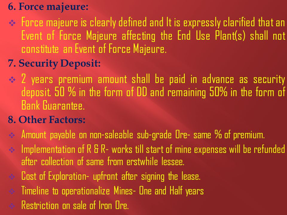 6. Force majeure:  Force majeure is clearly defined and It is expressly clarified that an Event of Force Majeure affecting the End Use Plant(s) shall