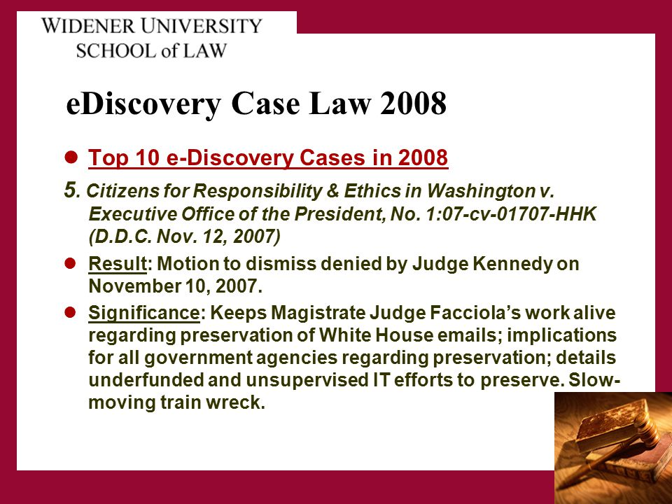 eDiscovery Case Law 2008 Top 10 e-Discovery Cases in 2008 5. Citizens for Responsibility & Ethics in Washington v. Executive Office of the President,