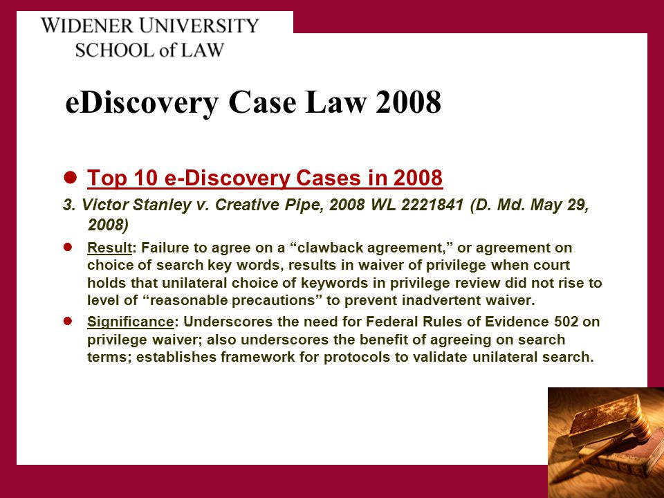 eDiscovery Case Law 2008 Top 10 e-Discovery Cases in 2008 3. Victor Stanley v. Creative Pipe, 2008 WL 2221841 (D. Md. May 29, 2008) Result: Failure to