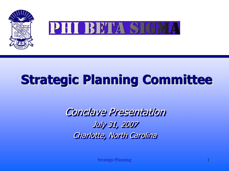 Strategic Planning1 Strategic Planning Committee Conclave Presentation July 31, 2007 Charlotte, North Carolina Conclave Presentation July 31, 2007 Charlotte, North Carolina