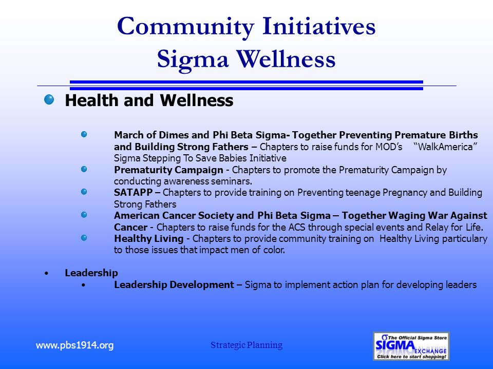 www.pbs1914.org Strategic Planning Community Initiatives Sigma Wellness Health and Wellness March of Dimes and Phi Beta Sigma- Together Preventing Pre