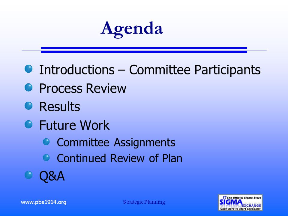 www.pbs1914.org Strategic Planning Agenda Introductions – Committee Participants Process Review Results Future Work Committee Assignments Continued Review of Plan Q&A