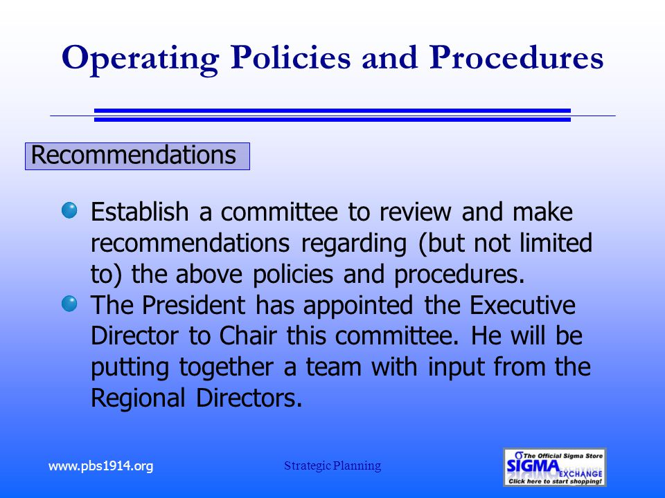 www.pbs1914.org Strategic Planning Operating Policies and Procedures Recommendations Establish a committee to review and make recommendations regarding (but not limited to) the above policies and procedures.