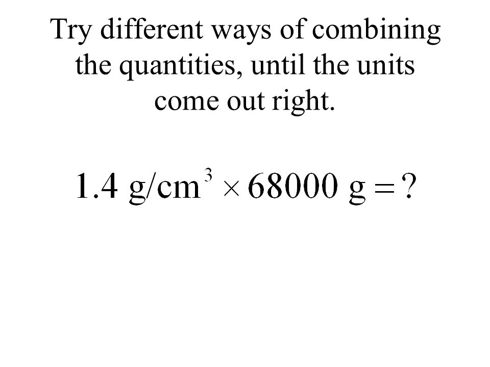 Try different ways of combining the quantities, until the units come out right.
