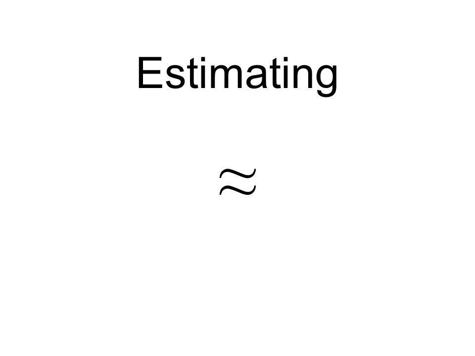 Estimating ≈