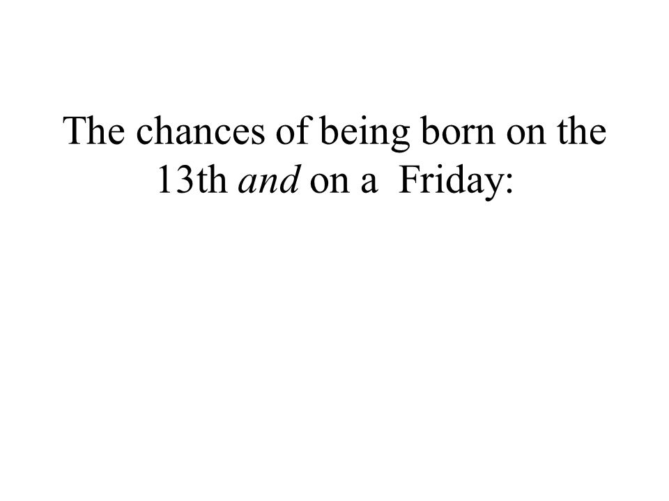 The chances of being born on the 13th and on a Friday: