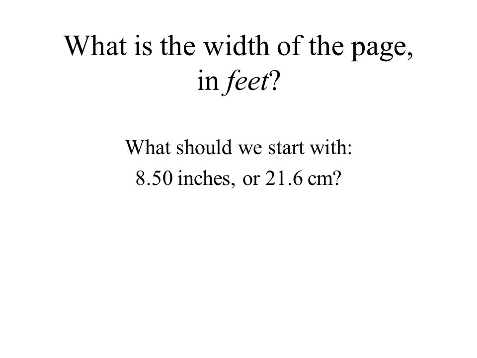 What is the width of the page, in feet What should we start with: 8.50 inches, or 21.6 cm