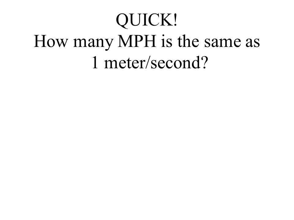 QUICK! How many MPH is the same as 1 meter/second