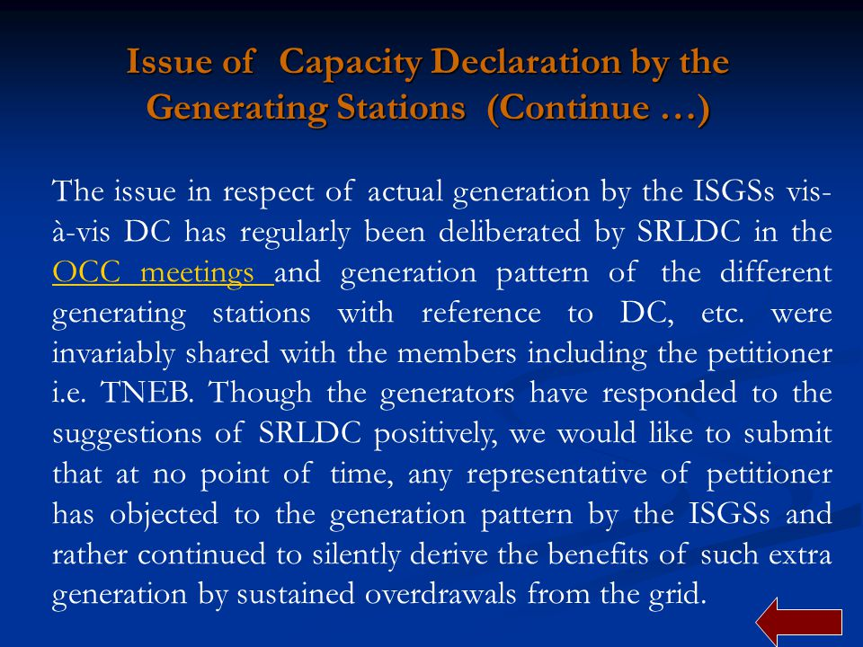 The issue in respect of actual generation by the ISGSs vis- à-vis DC has regularly been deliberated by SRLDC in the OCC meetings and generation pattern of the different generating stations with reference to DC, etc.