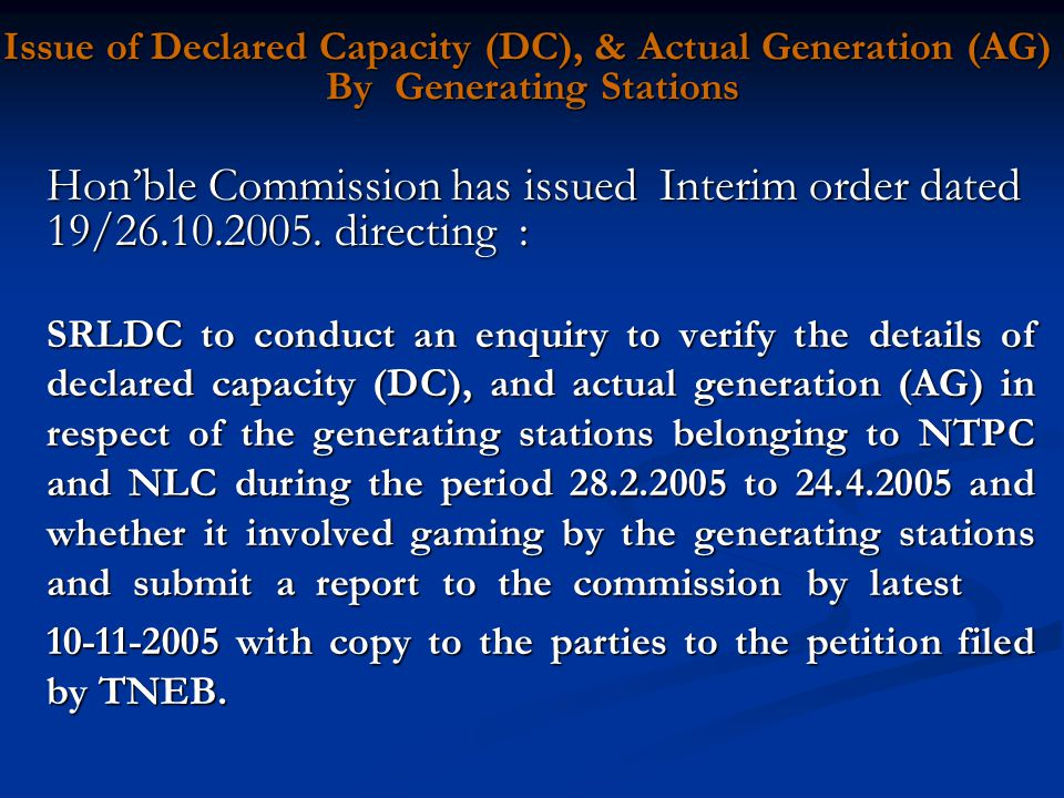 Issue of Declared Capacity (DC), & Actual Generation (AG) By Generating Stations Hon'ble Commission has issued Interim order dated 19/26.10.2005.