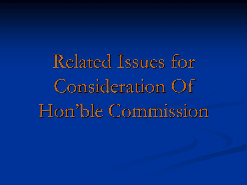 Related Issues for Consideration Of Hon'ble Commission