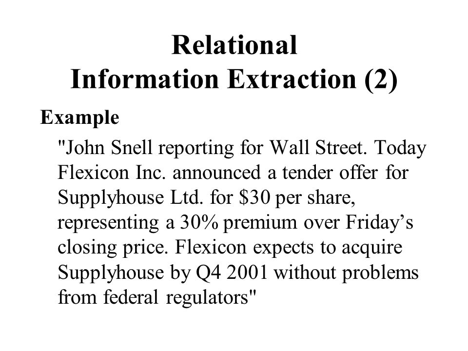 Relational Information Extraction (2) Example John Snell reporting for Wall Street.