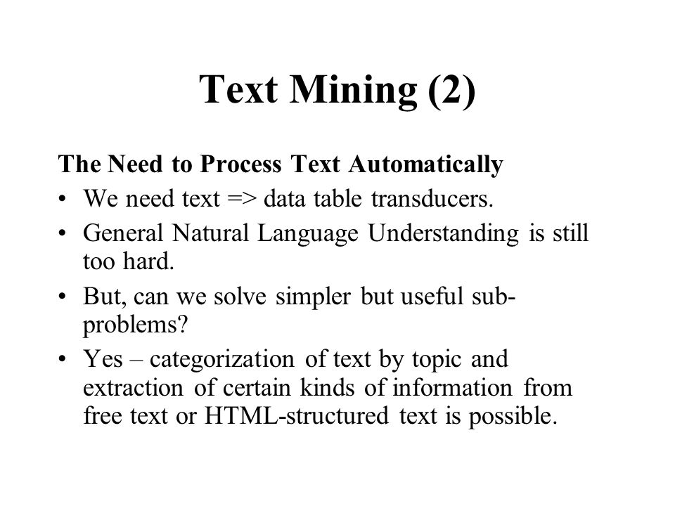 Text Mining (2) The Need to Process Text Automatically We need text => data table transducers.