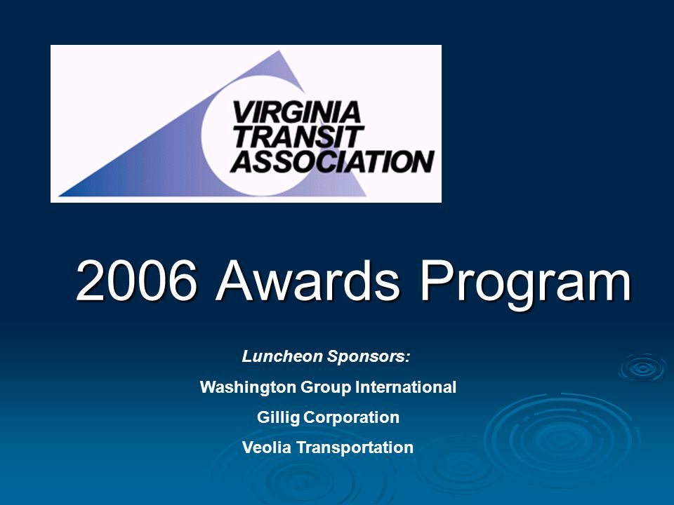2006 Awards Program Luncheon Sponsors: Washington Group International Gillig Corporation Veolia Transportation