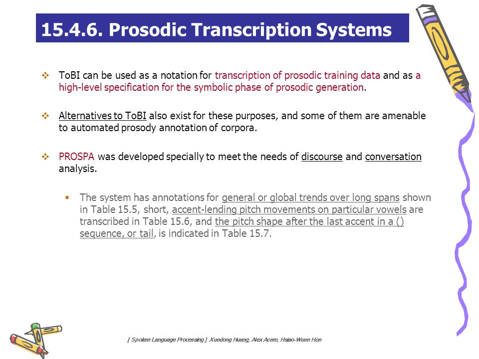 [ Spoken Language Processing ] Xuedong Huang, Alex Acero, Hsiao-Wuen Hon 15.4.6. Prosodic Transcription Systems  ToBI can be used as a notation for t