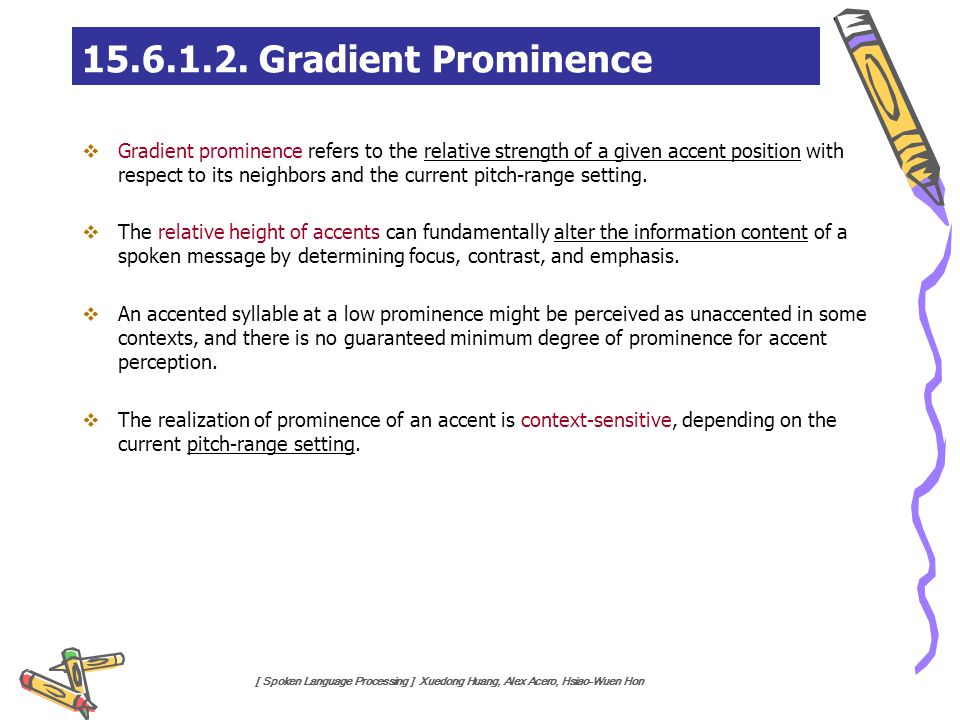 [ Spoken Language Processing ] Xuedong Huang, Alex Acero, Hsiao-Wuen Hon  Gradient prominence refers to the relative strength of a given accent posit