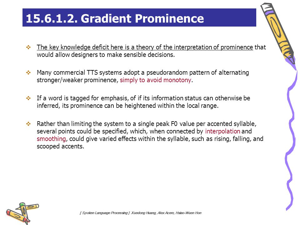 [ Spoken Language Processing ] Xuedong Huang, Alex Acero, Hsiao-Wuen Hon 15.6.1.2. Gradient Prominence  The key knowledge deficit here is a theory of