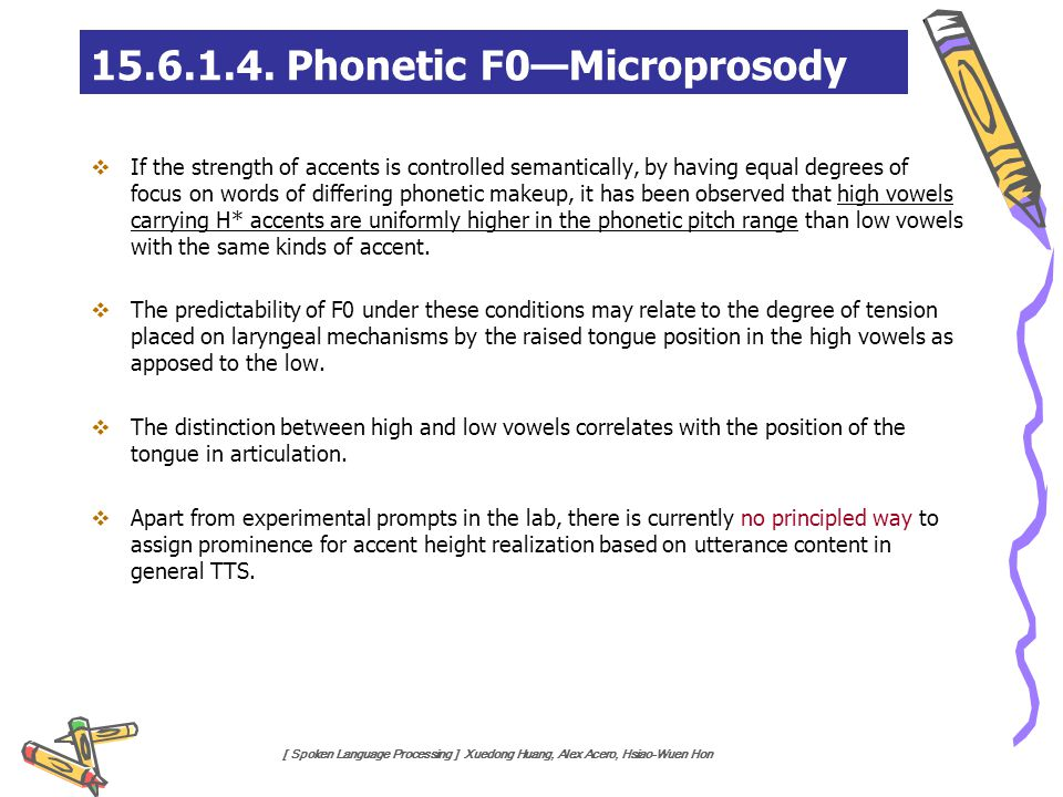 [ Spoken Language Processing ] Xuedong Huang, Alex Acero, Hsiao-Wuen Hon 15.6.1.4. Phonetic F0—Microprosody  If the strength of accents is controlled
