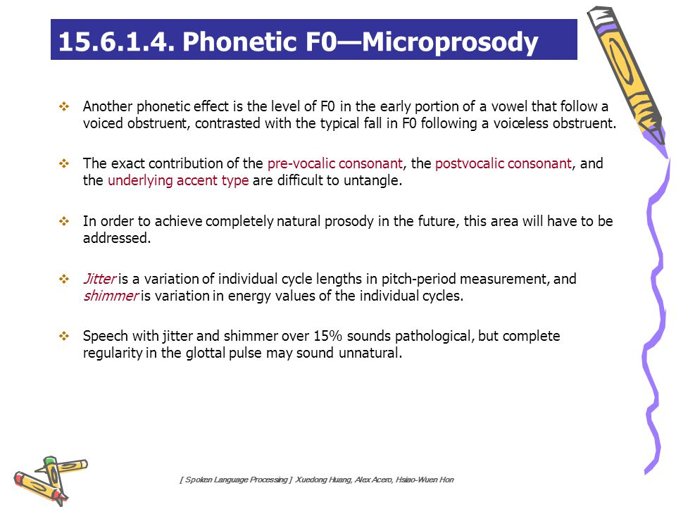 [ Spoken Language Processing ] Xuedong Huang, Alex Acero, Hsiao-Wuen Hon  Another phonetic effect is the level of F0 in the early portion of a vowel