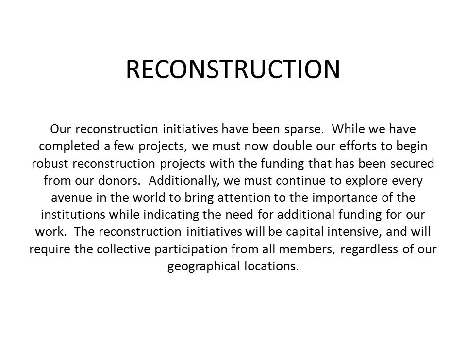 RECONSTRUCTION Our reconstruction initiatives have been sparse.