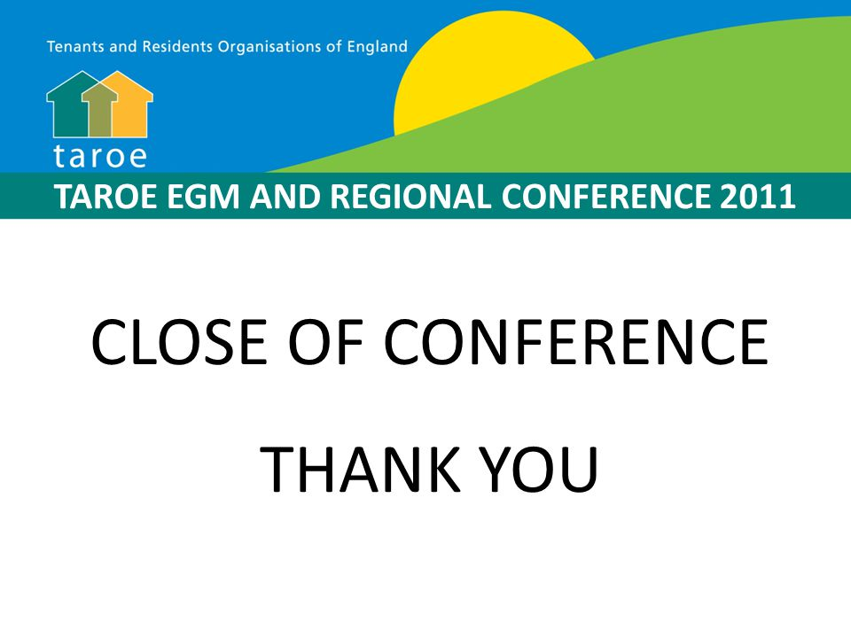TAROE EGM AND REGIONAL CONFERENCE 2011 CLOSE OF CONFERENCE THANK YOU