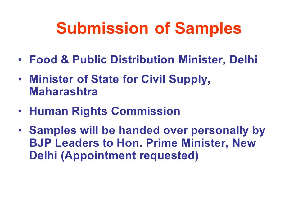 Submission of Samples Food & Public Distribution Minister, Delhi Minister of State for Civil Supply, Maharashtra Human Rights Commission Samples will be handed over personally by BJP Leaders to Hon.
