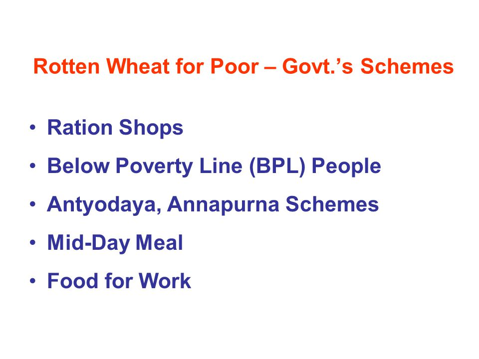 Rotten Wheat for Poor – Govt.'s Schemes Ration Shops Below Poverty Line (BPL) People Antyodaya, Annapurna Schemes Mid-Day Meal Food for Work