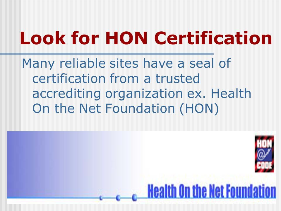 Look for HON Certification Many reliable sites have a seal of certification from a trusted accrediting organization ex.