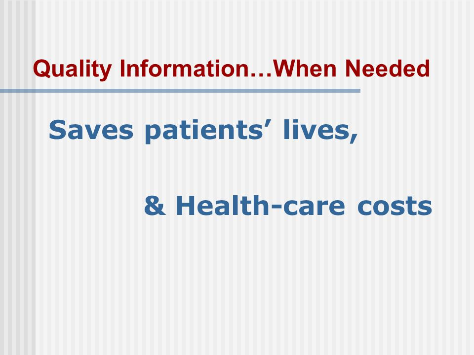Quality Information…When Needed Saves patients' lives, & Health-care costs