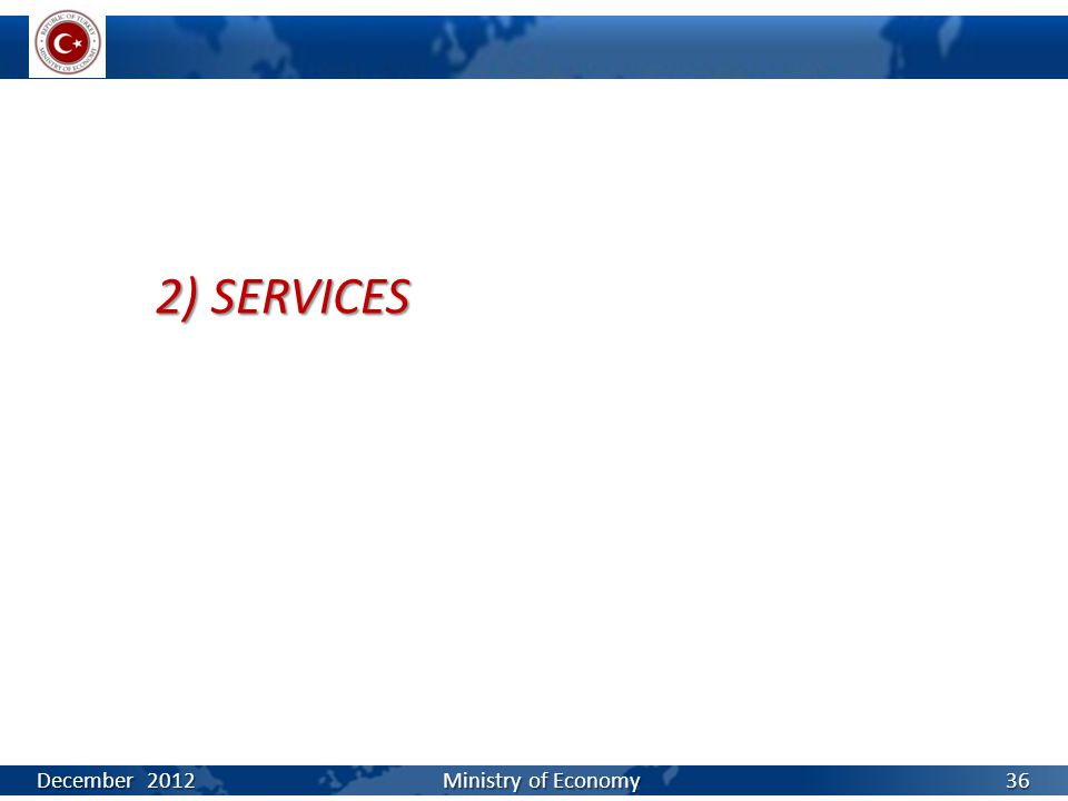 2) SERVICES December 2012 Ministry of Economy 36