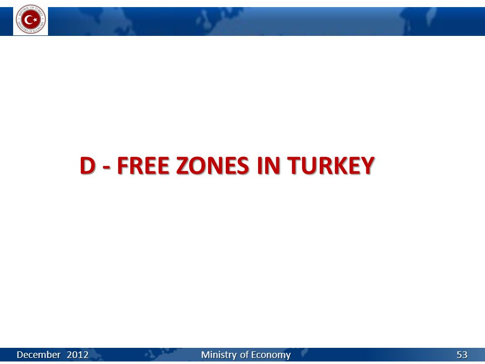 D - FREE ZONES IN TURKEY December 2012 Ministry of Economy 53