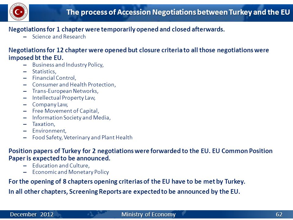 The process of Accession Negotiations between Turkey and the EU Negotiations for 1 chapter were temporarily opened and closed afterwards.