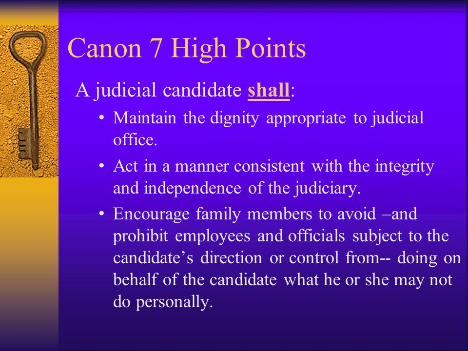 The Code of Judicial Conduct Canon 7 A Judge or Candidate for Judicial Office Shall Refrain from Inappropriate Political Activity.